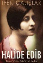 Halide Edip-Biyografisine Sığmayan Kadın